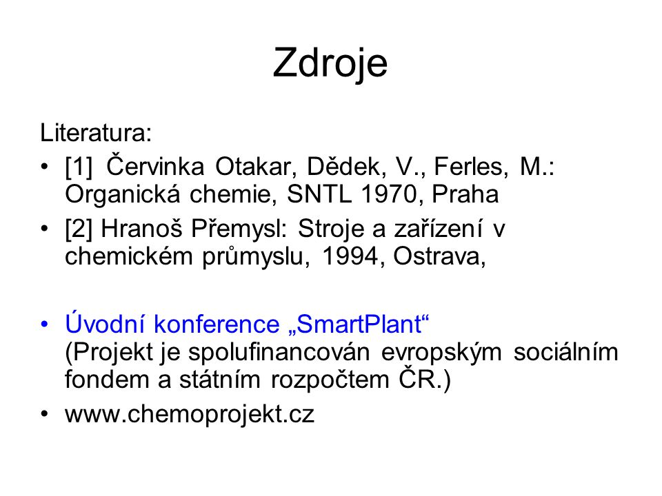 Zdroje Literatura: [1] Červinka Otakar, Dědek, V., Ferles, M.: Organická chemie, SNTL 1970, Praha.